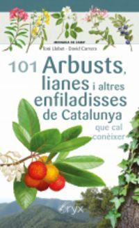 101 ARBUSTS LIANES I ALTRES ENFILADISSES DE CATALUNYA QUE CAL CONEIXER