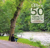 L'EBRE - 50 RAONS PER ESTIMAR-LO