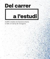 DEL CARRER A L'ESTUDI - GRAFFITI I ARTISTES DE L'ESCENA URBANA A VALLS I EL CAMP DE TARRAGONA
