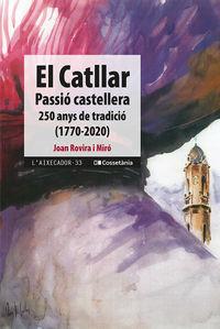EL CATLLAR, PASSIO CASTELLERA - 250 ANYS DE TRADICIO (1770-2020)