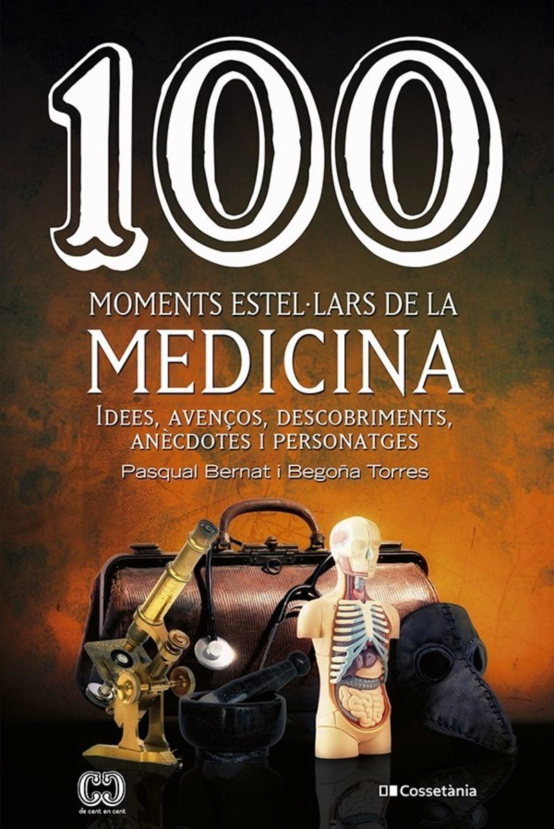 100 MOMENTS ESTELLARS DE LA MEDICINA - IDEES, AVENÇOS, DESCOBRIMENTS, ANECDOTES I PERSONATGES