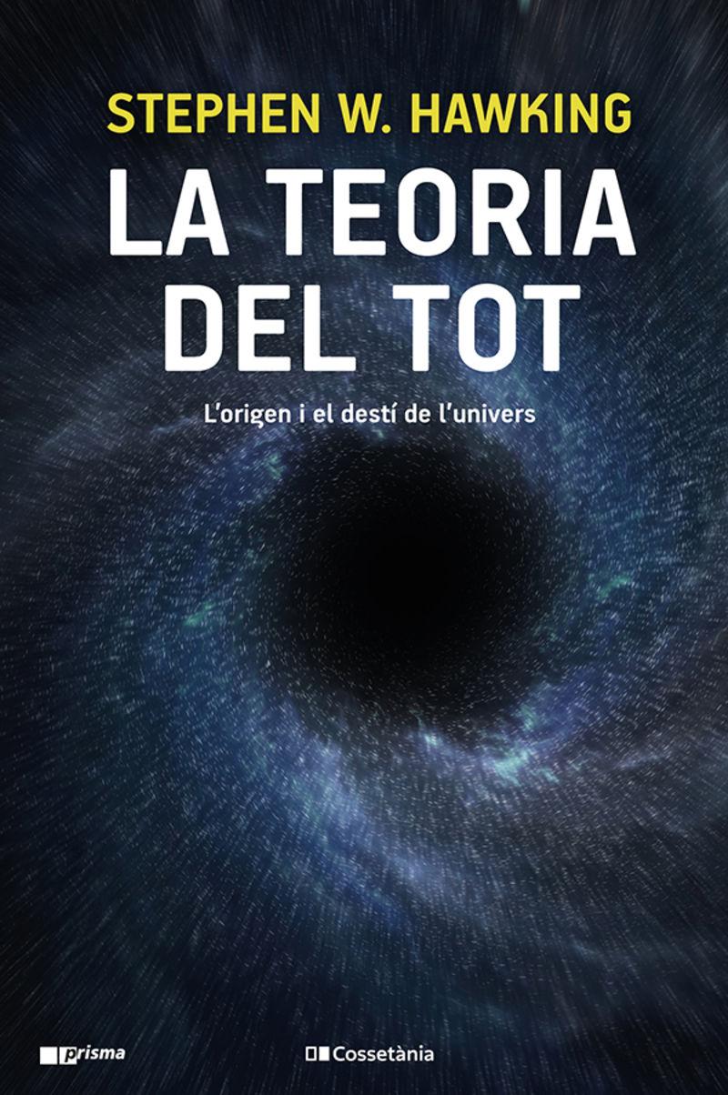 LA TEORIA DEL TOT - L'ORIGEN I EL DESTI DE L'UNIVERS