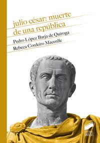 JULIO CESAR: MUERTE DE UNA REPUBLICA