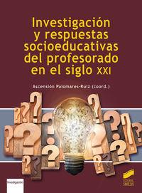 INVESTIGACION Y RESPUESTAS SOCIOEDUCATIVAS DEL PROFESORADO EN EL SIGLO XXI