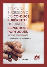 ESTATUTO SUCESSORIO DO CONJUGE SUPERSTITE NO DIREITO ESPANHOL E PORTUGUES