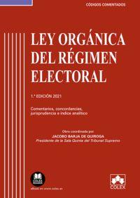 LEY ORGANICA DEL REGIMEN ELECTORAL - CODIGO COMENTADO - COMENTARIOS, CONCORDANCIAS, JURISPRUDENCIA E INDICE ANALITICO
