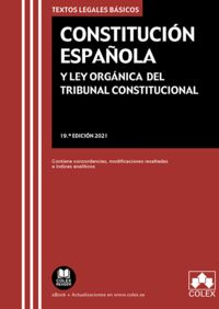 (19 ED) CONSTITUCION ESPAÑOLA Y LEY ORGANICA DEL TRIBUNAL CONSTITUCIONAL - CONTIENE CONCORDANCIAS, MODIFICACIONES RESALTADAS E INDICES ANALITICOS