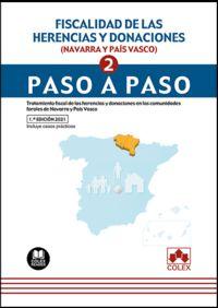 FISCALIDAD DE LAS HERENCIAS Y DONACIONES (NAVARRA Y PAIS VASCO) - PASO A PASO - TRATAMIENTO FISCAL DE LAS HERENCIAS Y DONACIONES EN LAS COMUNIDADES FORALES DE NAVARRA Y PAIS VASCO