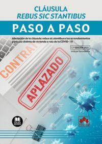 CLAUSULA REBUS SIC STANTIBUS - PASO A PASO - AFECTACION DE LA CLAUSULA REBUS SIC STANTIBUS A LOS ARRENDAMIENTOS PARA USO DISTINTO DE VIVIENDA A RAIZ DE LA COVID-19