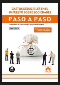 GASTOS DEDUCIBLES EN EL IMPUESTO SOBRE SOCIEDADES - PASO A PASO - TODAS LAS CLAVES PARA SABER QUE GASTOS SON DEDUCIBLES (INCLUYE CASOS PRACTICOS FISCALES Y CONTABLES)