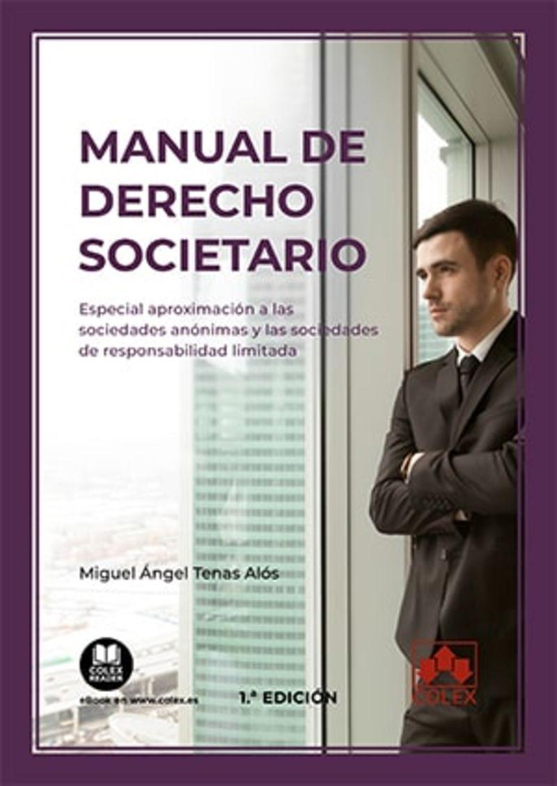 MANUAL DE DERECHO SOCIETARIO - ESPECIAL APROXIMACION A LAS SOCIEDADES ANONIMAS Y LAS SOCIEDADES DE RESPONSABILIDAD LIMITADA