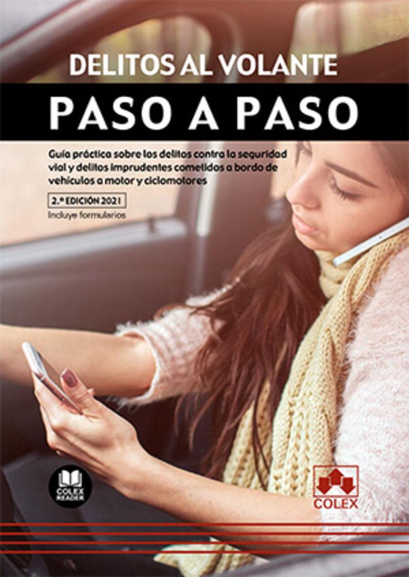 (2 ED) DELITOS AL VOLANTE - PASO A PASO - GUIA PRACTICA SOBRE LO LA SEGURIDAD VIAL Y DELITOS IMPRUDENTES COMETIDOS A BORDO DE VEHICULOS A MOTOR Y CICLOMOTORES