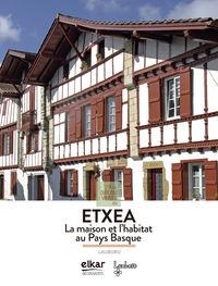 A La Decouverte De Etxea - La Maison Et L'habitat Au Pays Basque - Lauburu Elkartea