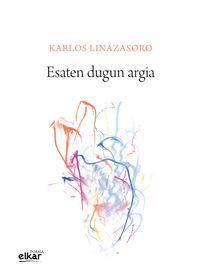 esaten dugun argia - Karlos Linazasoro Izagirre