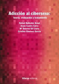 adiccion al cibersexo - teoria, evaluacion y tratamiento - Rafael Ballester Arnal / Jesus Castro Calvo / [ET AL. ]