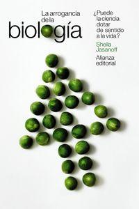 arrogancia de la biologia, la - ¿puede la ciencia dotar de sentido a la vida? - Sheila Jasanoff