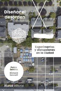 diseñar el desorden - experimentos y disrupciones en la ciudad - Pablo Sendra / Richard Sennett