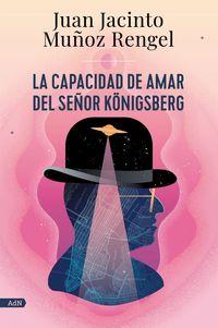 la capacidad de amar del señor konigsberg - Juan Jacinto Muñoz Rengel
