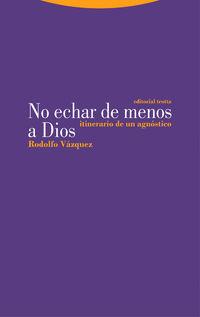 no echar de menos a dios - itinerario de un agnostico - Rodolfo Vazquez