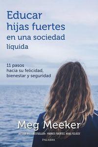 EDUCAR HIJAS FUERTES EN UNA SOCIEDAD LIQUIDA - 11 PASOS HACIA LA FELICIDAD, BIENESTAR Y SEGURIDAD
