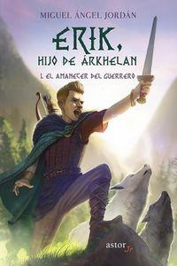erik, hijo de arkhelan i - el amanecer del guerrero - Miguel Angel Jordan