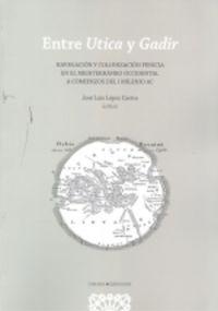ENTRE UTICA Y GADIR - NAVEGACION Y COLONIZACION FENICIA EN EL MEDITERRANEO OCCIDENTAL A COMIENZOS DEL I MILENIO A. C.