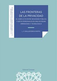 FRONTERAS DE LA PRIVACIDAD - EL CONFLICTO ENTRE SEGURIDAD PUBLICA Y DATOS PERSONALES EN UNA SOCIEDAD AMENAZADA Y TECNOLOGIA