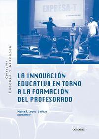 INNOVACION EDUCATIVA EN TORNO A LA FORMACION DEL PROFESORADO