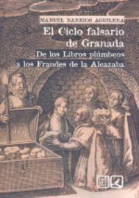 CICLO FALSARIO DE GRANADA, EL - DE LOS LIBROS PLUMBEOS A LOS FRAUDES DE LA ALCAZABA