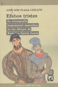 EFEBOS TRISTES - LA ICONOGRAFIA HOMOSEXUAL MASCULINA EN LOS DIBUJOS DE FEDERICO GARCIA LORCA