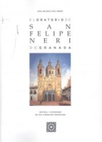 ORATORIO DE SAN FELIPE NERI DE GRANADA - HISTORIA Y PATRIMONIO DE UNA FUNDACION PERSEGUIDA
