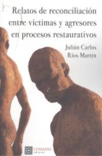 RELATOS DE RECONCILIACION ENTRE VICTIMAS Y AGRESORES EN PROCESOS RESTAURATIVOS