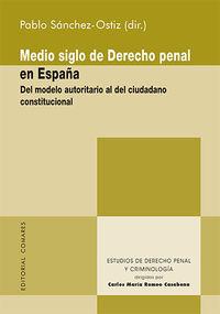 MEDIO SIGLO DE DERECHO PENAL EN ESPAÑA - DEL MODELO AUTORITARIO AL DEL CIUDADANO CONSTITUCIONAL