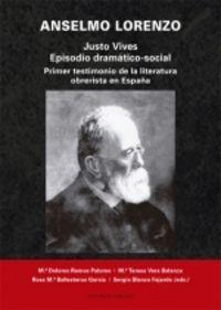 ANSELMO LORENZO - JUSTO VIVES - EPISODIO DRAMATICO-SOCIAL - PRIMER TESTIMONIO DE LA LITERATURA OBRERISTA EN ESPAÑA