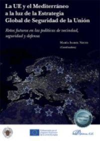 UE Y EL MEDITERRANEO A LA LUZ DE LA ESTRATEGIA GLOBAL DE SEGURIDAD DE LA UNION, LA - RETOS FUTUROS EN LAS POLITICAS DE VECINDAD, SEGURIDAD Y DEFENSA