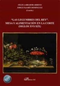 LEGUMBRES DEL REY, LAS - MESA Y ALIMENTACION EN LA CORTE (SIGLOS XVI-XIX)