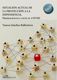 SITUACION ACTUAL DE LA PROTECCION A LA DEPENDENCIA - PROBLEMATICA ANTE EL COVID