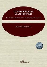 TOLERANCIA RELIGIOSA Y RAZON DE ESTADO - DE LA REFORMA PROTESTANTE AL CONSTITUCIONALISMO LIBERAL