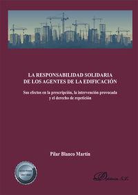 RESPONSABILIDAD SOLIDARIA DE LOS AGENTES DE LA EDIFICACION, LA - SUS EFECTOS EN LA PRESCRIPCION, LA INTERVENCION PROVOCADA Y EL DERECHO DE REPETICION