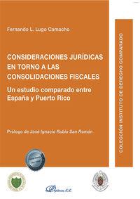 CONSIDERACIONES JURIDICAS EN TORNO A LAS CONSOLIDACIONES FISCALES - UN ESTUDIO COMPARADO ENTRE ESPAÑA Y PUERTO RICO