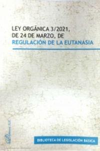 LEY ORGANICA 3 / 2021, DE 24 DE MARZO, DE REGULACION DE LA EUTANASIA