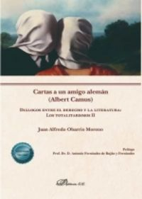 CARTAS A UN AMIGO ALEMAN (ALBERT CAMUS) - DIALOGOS ENTRE EL DERECHO Y LA LITERATURA: LOS TOTALITARISMOS II