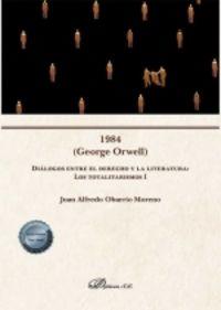 1984 (GEORGE ORWELL) - DIALOGOS ENTRE EL DERECHO Y LA LITERATURA: LOS TOTALITARISMOS I