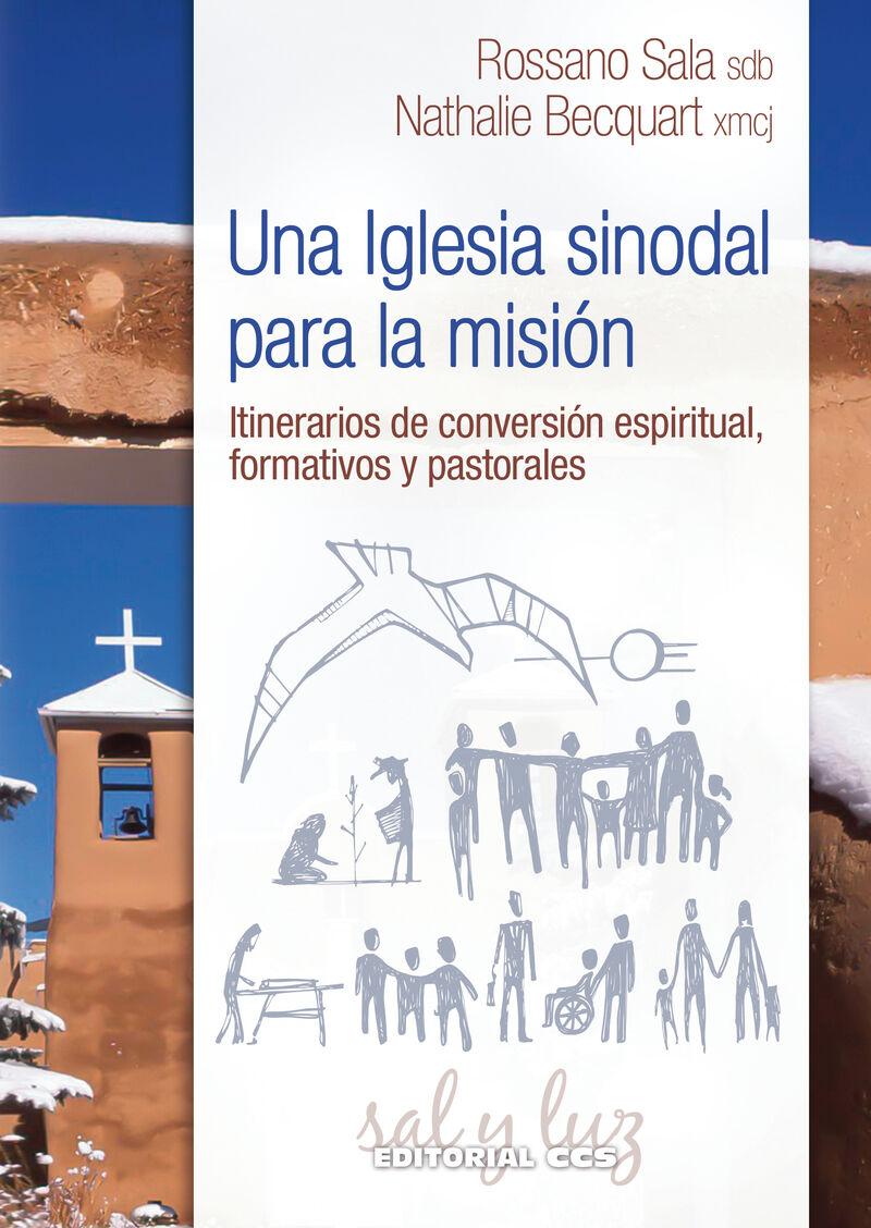 IGLESIA SINODAL PARA LA MISION, UNA - ITINERARIOS DE CONVERSION ESPIRITUAL, FORMATIVOS Y PASTORALES