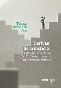 DERIVAS DE LA JUSTICIA - TUTELA DE LOS DERECHOS Y SOLUCION DE CONTROVERSIAS EN TIEMPOS DE CAMBIOS