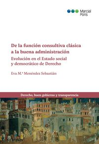 DE LA FUNCION CONSULTIVA CLASICA A LA BUENA ADMINISTRACION. EVOLUCION EN EL ESTADO SOCIAL Y DEMOCRATICO DE DERECHO