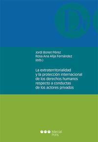 EXTRATERRITORIALIDAD Y LA PROTECCION INTERNACIONAL DE LOS DERECHOS HUMANOS RESPECTO A CONDUCTAS DE LOS ACTORES PRIVADOS
