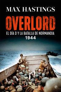 OVERLORD - EL DIA D Y LA BATALLA DE NORMANDIA. 1944