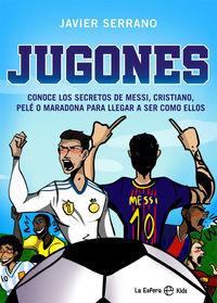 JUGONES - CONOCE LOS SECRETOS DE MESSI, CRISTIANO, PELE O MARADONA PARA LLEGAR A SER COMO ELLOS