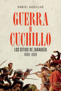 GUERRA Y CUCHILLO - LOS SITIOS DE ZARAGOZA. 1808-1809